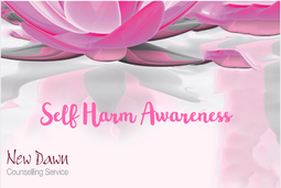 Self Harm Awareness - New Dawn Counselling